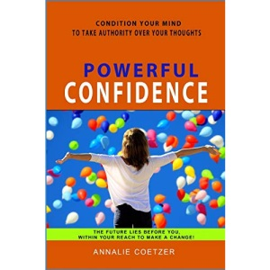 Powerful Confidence: Self Confidence is a state of mind. With some self confidence motivation you will have the courage to change. Become capable of success (Well-Being series)
