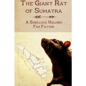 The Giant Rat of Sumatra: A Sherlock Holmes Fan Fiction