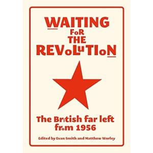 Waiting for the Revolution: The British Far Left from 1956 (2019)