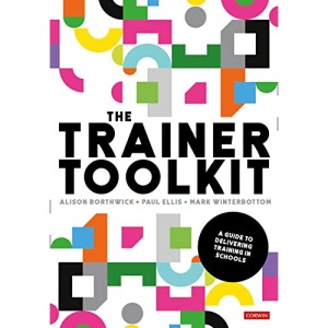 The Trainer Toolkit: A guide to delivering training in schools (Corwin Ltd)