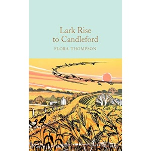 Lark Rise to Candleford: Flora Thompson (Macmillan Collector's Library)