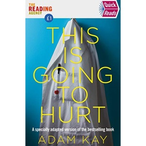 Quick Reads This Is Going To Hurt: An Easy To Read Version Of The Bestselling Book (Quick Read 2020)