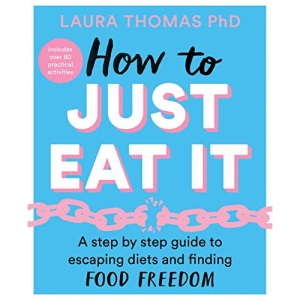 How to Just Eat It: A Step-by-Step Guide to Escaping Diets and Finding Food Freedom
