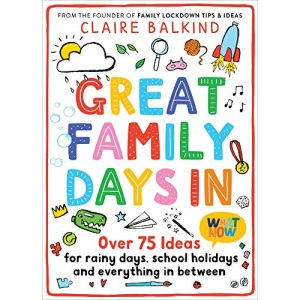 Great Family Days In: Over 75 Ideas for Rainy Days, School Holidays and Everything in Between