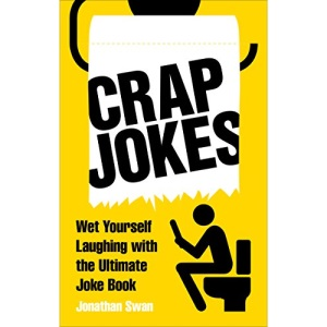 Crap Jokes: Wet Yourself Laughing with the Ultimate Joke Book