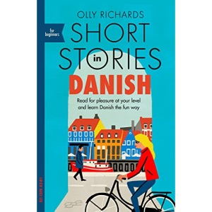 Short Stories in Danish for Beginners: Read for pleasure at your level, expand your vocabulary and learn Danish the fun way! (Foreign Language Graded Reader Series)