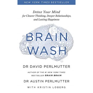 Brain Wash: Detox Your Mind for Clearer Thinking, Deeper Relationships and Lasting Happiness