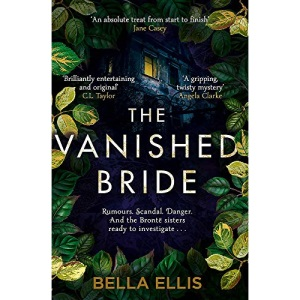 The Vanished Bride: Rumours. Scandal. Danger. The Brontë sisters are ready to investigate . . . (The Brontë Mysteries)