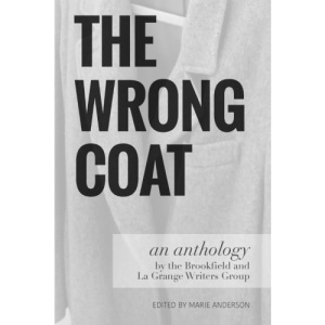 The Wrong Coat: an anthology by the Brookfield and La Grange Writers Group