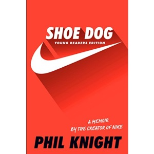 Shoe Dog: Young Readers Edition: A Memoir by the Creator of Nike