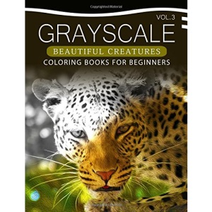 Grayscale Beautiful Creatures Coloring Books for Beginners Volume 3: The Grayscale Fantasy Coloring Book: Beginner's Edition