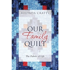 Our Family Quilt: The Fabric of Life: Volume 1