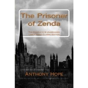 The Prisoner of Zenda The Complete & Unabridged Large Print Classic Edition