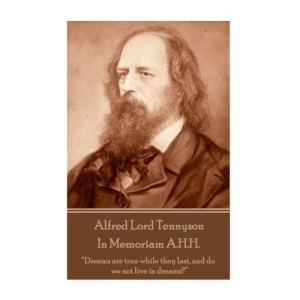 """Alfred Lord Tennyson - In Memoriam A.H.H.: """"Dreams are true while they last, and do we not live in dreams?"""""""