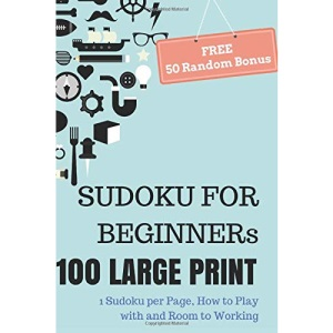 SUDOKU For Beginners, 100 Large Print Sudoku Puzzle Book: 1 Puzzle per Page with Room to Working, Teen, Young Adult, Brain Training Games, Senior People, FREE 50 Random Puzzles