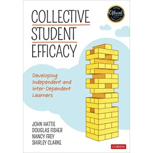 Collective Student Efficacy: Developing Independent and Inter-Dependent Learners (Corwin Teaching Essentials)