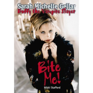 Bite Me! Sarah Michelle Gellar and Buffy the Vampire Slayer (Buffy the Vampire Slayer)