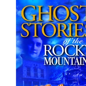 GHOST STORIES OF THE ROCKY MOUNTAINS: Volume I: 2