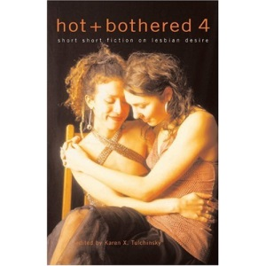 Hot and Bothered 4: Short Short Fiction on Lesbian Desire