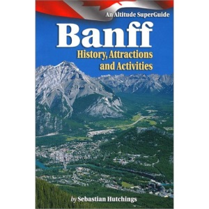 Banff: History Attractions, Activites: An Altitude SuperGuide (Western Canada SuperGuide)