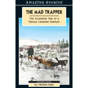 The Mad Trapper: The Incredible Tale of a Famous Canadian Manhunt (Amazing Stories)