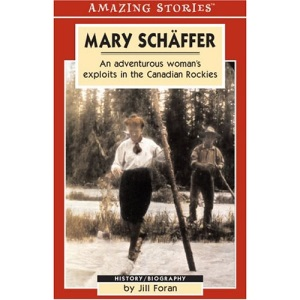 Mary Schaffer: An Adventurous Woman's Exploits in the Canadian Rockies (Amazing Stories)