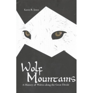 Wolf Mountains: A History of Wolves Along the Great Divide
