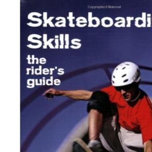 Skateboarding Skills: The Rider's Guide