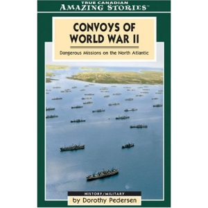 Convoys of World War II: Dangerous Missions on the North Atlantic (Amazing Stories (Altitude Publishing))