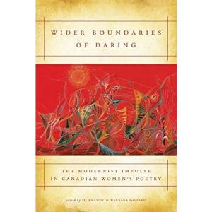 Wider Boundaries of Daring: The Modernist Impulse in Canadian Womenâs Poetry
