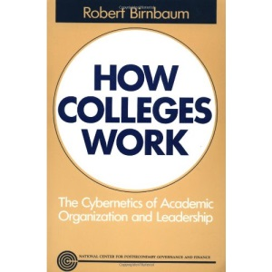 How Colleges Work: The Cybernetics of Academic Organization and Leadership (Jossey-Bass Higher Education Series)