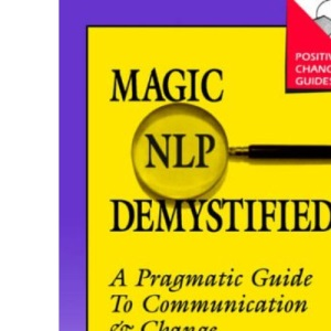 Magic of Neurolinguistic Programming Demystified: A Pragmatic Guide to Communication and Change (Positive Change Guides)