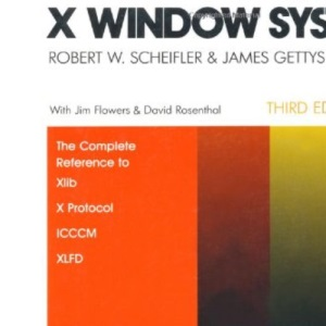 X Window System: The Complete Reference to XLib, X Protocol, XLFD, ICCCM XVersion 11, Release 5 (X & MOTIF Programming)
