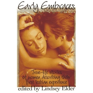 Early Embraces: Women Describe Their First Lesbian Experience Bk. 1