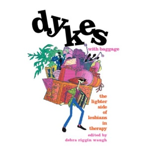 Dykes with Baggage: The Lighter Side of Lesbians in Therapy