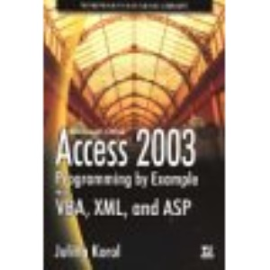 Access 2003 Programming by Example with VBA, XML and ASP