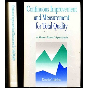 Continuous Improvement and Measurement for Total Quality: A Team-based Approach