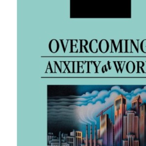 Overcoming Anxiety at Work (Business Skills Express Series)
