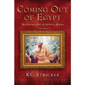 Coming Out of Egypt: Volume I: Journey Out of Idolatry Begins