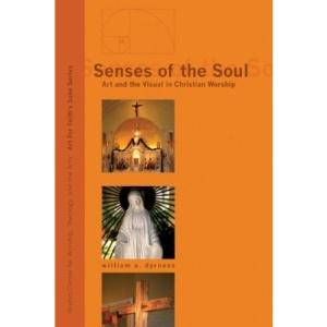 Senses of the Soul: Art and the Visual in Christian Worship (Art for Faith's Sake)