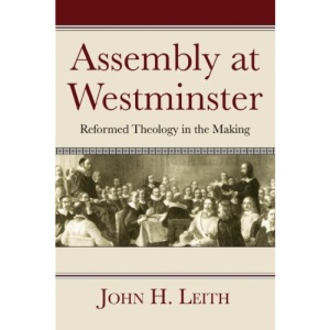 Assembly at Westminster: Reformed Theology in the Making