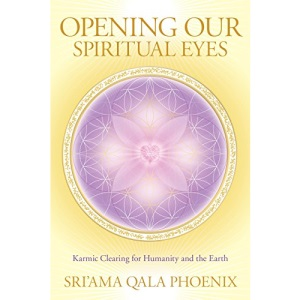 Opening Our Spiritual Eyes: Karmic Clearing for Humanity and the Earth