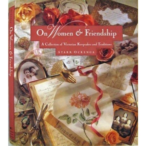 On Women and Friendship: Collection of Victorian Keepsakes and Traditions