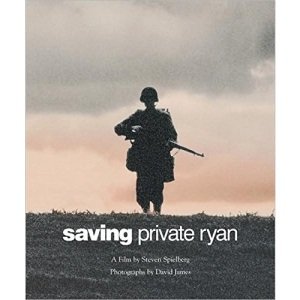 Saving Private Ryan: the Men, the Mission, the Movie (Newmarket Pictorial Moviebooks)