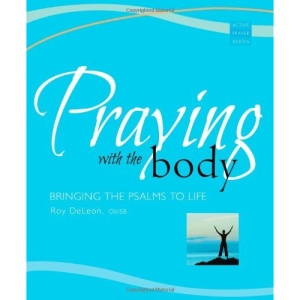 Praying with the Body: Bringing the Psalms to Life (Active Prayer)
