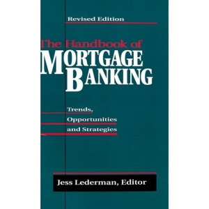 The Handbook of Mortgage Banking: Trends, Opportunities, and Strategies (revised edition)