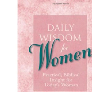 Daily Wisdom for Women: Practical, Biblical Insight for Today's Women