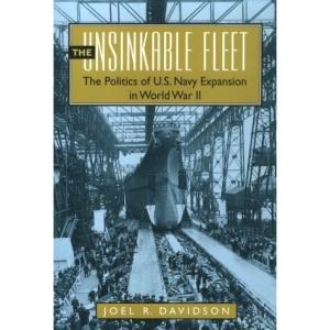 The Unsinkable Fleet: Politics of U.S. Navy Expansion in World War II
