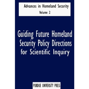 Guiding Future Homeland Security Policy Directions for Scientific Inquiry: Advances in Homeland Security: v. 2 (Advances in Homeland Security)