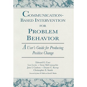 Communication-Based Intervention for Problem Behaviour: A User's Guide for Producing Positive Change